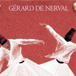 """Torna in libreria """"Gérard De Nerval Viaggio in Oriente"""",il più straordinario «romanzo di viaggio» del XIX secolo"""
