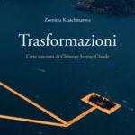 """L'ultimo libro dedicato a Christo, """"TRASFORMAZIONI. L'arte nascosta di Christo e Jeanne-Claude"""" di Zornitza Kratchmarova"""